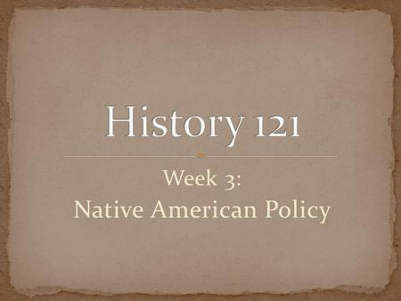 Week 3: Native American Policy. Indian Intercourse Act, 1790 Negotiations with tribes through Federal Government Indian Affairs under Department of War,