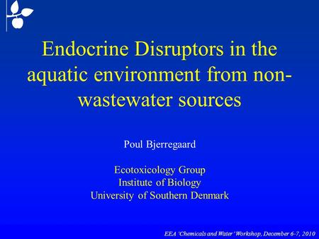 Endocrine Disruptors in the aquatic environment from non- wastewater sources Poul Bjerregaard Ecotoxicology Group Institute of Biology University of Southern.