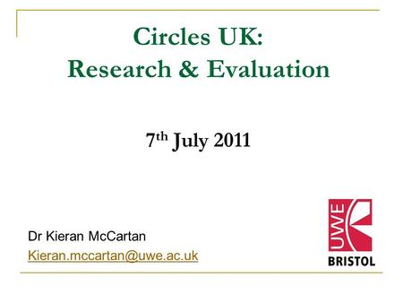 Circles UK: Research & Evaluation 7 th July 2011 Dr Kieran McCartan