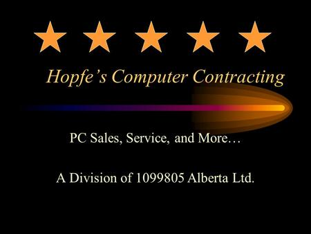 Hopfe's Computer Contracting PC Sales, Service, and More… A Division of 1099805 Alberta Ltd.