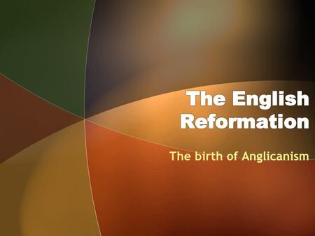 The birth of Anglicanism. Isabella of Castile Ferdinand of Aragon IsabellaJuanJoannaMariaCatherine.