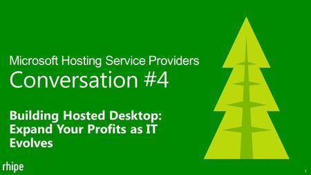 Building Hosted Desktop: Expand Your Profits as IT Evolves Microsoft Hosting Service Providers Conversation #4 1.