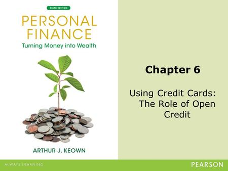 © 2013 Pearson Education, Inc. All rights reserved.6-1 Chapter 6 Using Credit Cards: The Role of Open Credit.