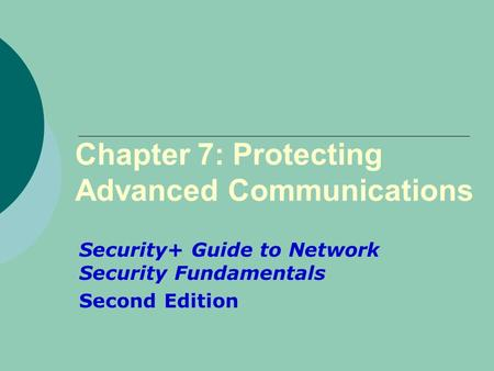 Chapter 7: Protecting Advanced Communications Security+ Guide to Network Security Fundamentals Second Edition.