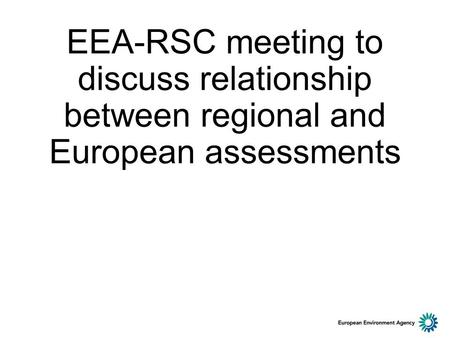 EEA-RSC meeting to discuss relationship between regional and European assessments.