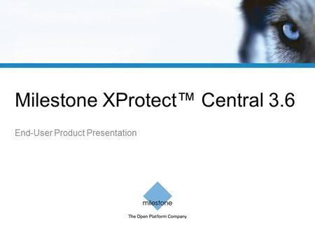 Milestone XProtect™ Central 3.6 End-User Product Presentation.