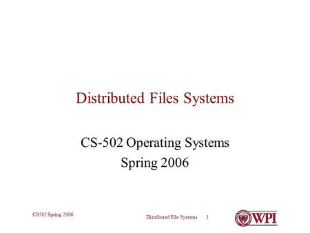 Distributed File Systems 1 CS502 Spring 2006 Distributed Files Systems CS-502 Operating Systems Spring 2006.