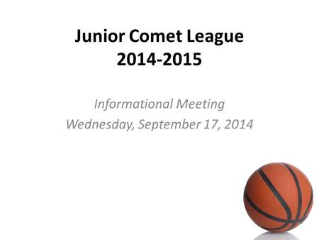Junior Comet League 2014-2015 Informational Meeting Wednesday, September 17, 2014.