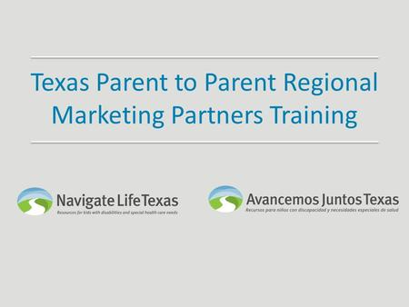 Texas Parent to Parent Regional Marketing Partners Training.