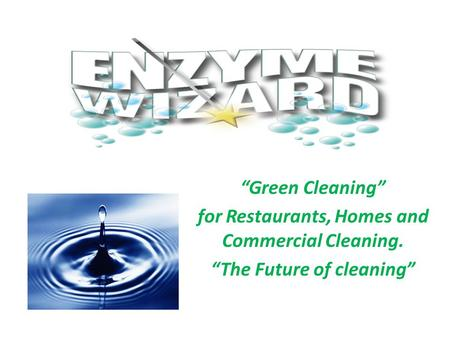 """Green Cleaning"" for Restaurants, Homes and Commercial Cleaning. ""The Future of cleaning"""
