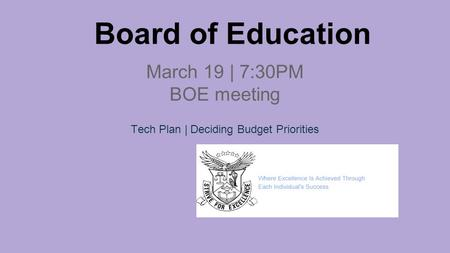 Board of Education March 19 | 7:30PM BOE meeting Tech Plan | Deciding Budget Priorities.