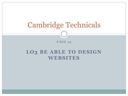 UNIT 12 LO3 BE ABLE TO DESIGN WEBSITES Cambridge Technicals.
