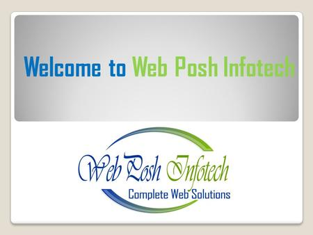 Welcome to Web Posh Infotech. About Us Web Posh Infotech Technologies, a website development company, has a set of shared values that we believe would.