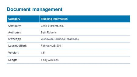 Document management CategoryTracking Information Company:Citrix Systems, Inc. Author(s):Beth Roberts Owner(s):Worldwide Technical Readiness Last modified:February.