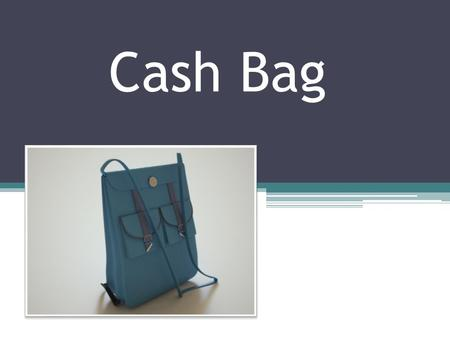 Cash Bag. Purpose The primary purpose of the Cash Bag is to deter property theft of valuables or vital documents through a GPS tracking device. Secondary.