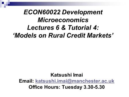ECON60022 Development Microeconomics Lectures 6 & Tutorial 4: 'Models on Rural Credit Markets' Katsushi Imai