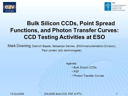 Bulk Silicon CCDs, Point Spread Functions, and Photon Transfer Curves: CCD Testing Activities at ESO Mark Downing, Dietrich Baade, Sebastian Deiries, (ESO/Instrumentation.