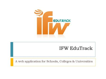 IFW EduTrack A web application for Schools, Colleges & Universities.