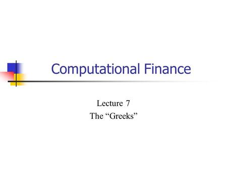 "Computational Finance Lecture 7 The ""Greeks"". Agenda Sensitivity Analysis Delta and Delta hedging Other Greeks."