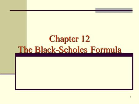 1 Chapter 12 The Black-Scholes Formula. 2 Black-Scholes Formula Call Options: Put Options: where and.