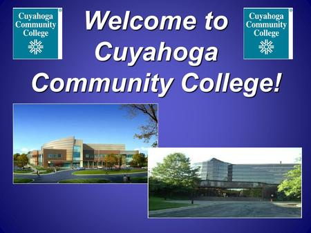 Welcome to Cuyahoga Community College!. OVERVIEW OF SESSION  Goals of orientation: Welcoming, memorable, feel connected, aware of resources Welcoming,