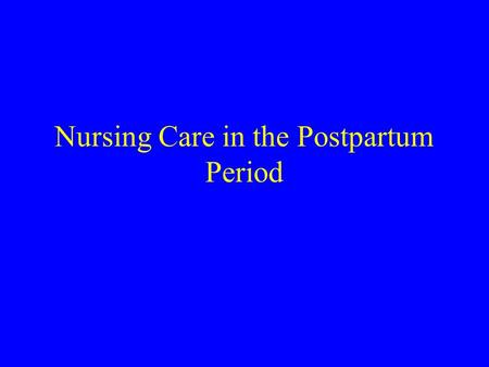 Nursing Care in the Postpartum Period