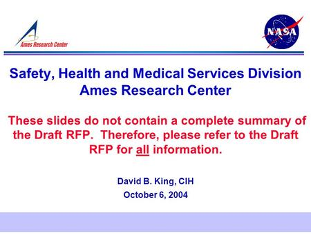 Safety, Health and Medical Services Division Ames Research Center These slides do not contain a complete summary of the Draft RFP. Therefore, please refer.