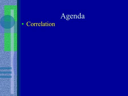 "Agenda Correlation. CORRELATION Co-relation 2 variables tend to ""go together"" Does knowing a person's score on one variable give you an idea of their."
