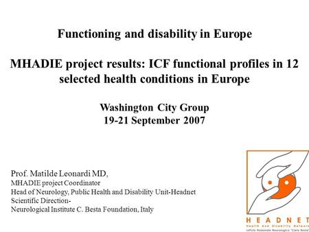 Functioning and disability in Europe MHADIE project results: ICF functional profiles in 12 selected health conditions in Europe Washington City Group 19-21.