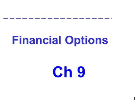 1 Financial Options Ch 9. What is a financial option?  An option is a contract which gives its holder the right, but not the obligation, to buy (or sell)