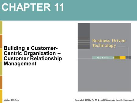 Building a Customer- Centric Organization – Customer Relationship Management CHAPTER 11 Copyright © 2013 by The McGraw-Hill Companies, Inc. All rights.