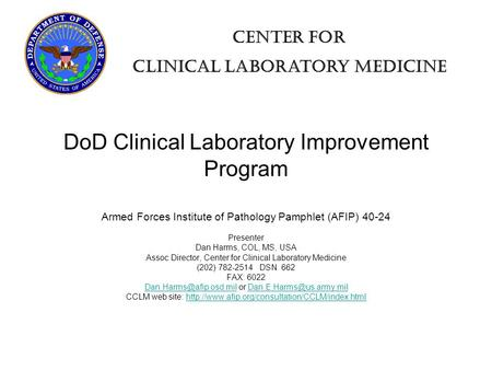 Center for clinical laboratory medicine DoD Clinical Laboratory Improvement Program Armed Forces Institute of Pathology Pamphlet (AFIP) 40-24 Presenter.