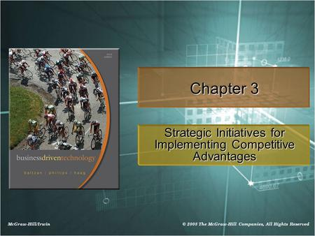 McGraw-Hill/Irwin © 2008 The McGraw-Hill Companies, All Rights Reserved Chapter 3 Strategic Initiatives for Implementing Competitive Advantages.