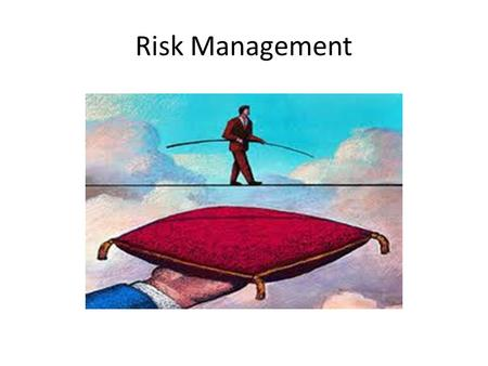 Risk Management. What is risk management? I discovered there are many types of risk management.