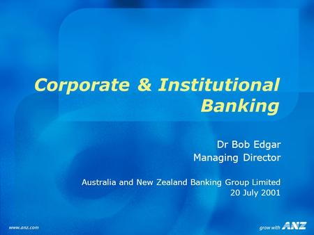 Corporate & Institutional Banking Dr Bob Edgar Managing Director Australia and New Zealand Banking Group Limited 20 July 2001.