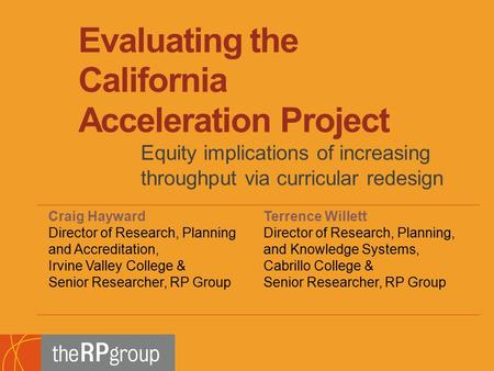 Evaluating the California Acceleration Project Equity implications of increasing throughput via curricular redesign Craig Hayward Director of Research,