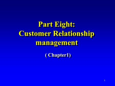 1 Part Eight: Customer Relationship management ( Chapter1)