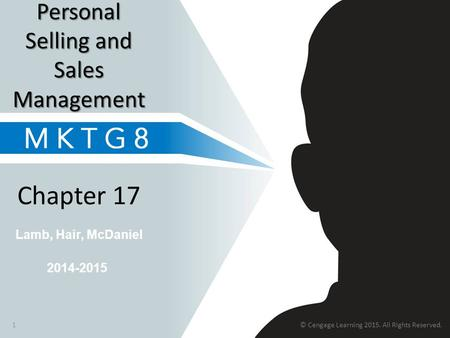 Lamb, Hair, McDaniel Chapter 17 Personal Selling and Sales Management 2014-2015 1© Cengage Learning 2015. All Rights Reserved.