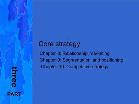 Principles of Marketing FIFTH EUROPEAN EDITION Kotler, Armstrong, Wong, Saunders Core strategy Chapter 8: Relationship marketing Chapter 9: Segmentation.