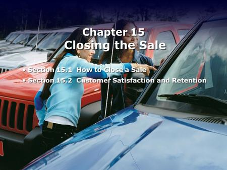 Chapter 15 Closing the Sale Section 15.1 How to Close a Sale Section 15.2 Customer Satisfaction and Retention Section 15.1 How to Close a Sale Section.