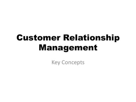 Customer Relationship Management Key Concepts. Customer Relationship Management Strategy Link all processes of the company from its customers through.