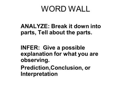 WORD WALL ANALYZE: Break it down into parts, Tell about the parts. INFER: Give a possible explanation for what you are observing. Prediction,Conclusion,