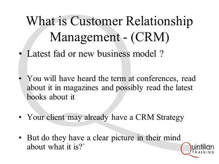 What is Customer Relationship Management - (CRM) Latest fad or new business model ? You will have heard the term at conferences, read about it in magazines.