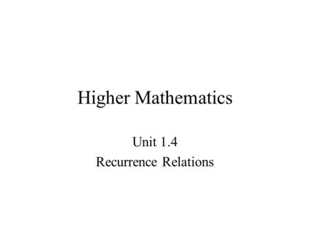 Higher Mathematics Unit 1.4 Recurrence Relations.