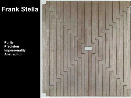 Frank Stella Purity Precision Impersonality Abstraction