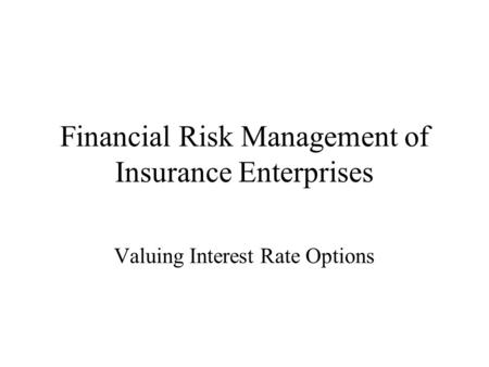Financial Risk Management of Insurance Enterprises Valuing Interest Rate Options.