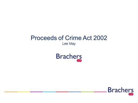 Proceeds of Crime Act 2002 Lee May. Proceeds of Crime Act 2002 Topics Rationale for the Legislation Overview of the Act – Confiscation Regime Application.