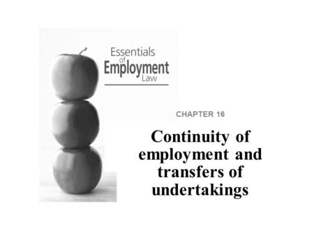 CHAPTER 16 Continuity of employment and transfers of undertakings.