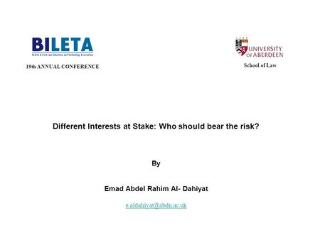 Different Interests at Stake: Who should bear the risk? By Emad Abdel Rahim Al- Dahiyat 19th ANNUAL CONFERENCE School of Law.