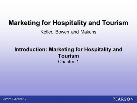 Introduction: Marketing for Hospitality and Tourism Chapter 1 Kotler, Bowen and Makens Marketing for Hospitality and Tourism.